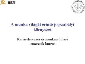 A munka vilgt rint jogszablyi krnyezet Karriertervezs s
