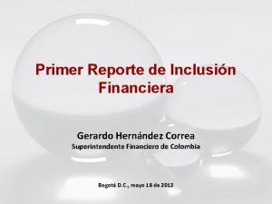 Primer Reporte de Inclusin Financiera Gerardo Hernndez Correa