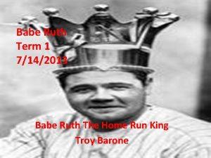 Babe Ruth Term 1 7142013 Babe Ruth The