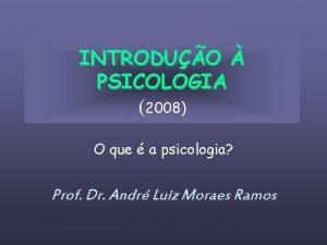 INTRODUO PSICOLOGIA 2008 O que a psicologia Prof