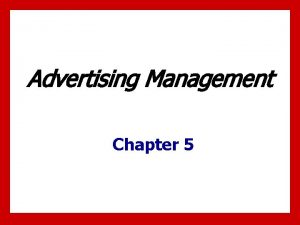 Advertising Management Chapter 5 Chapter Objectives 1 Understand