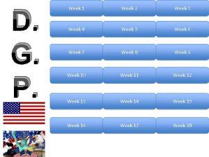 D G P Week 1 Week 2 Week