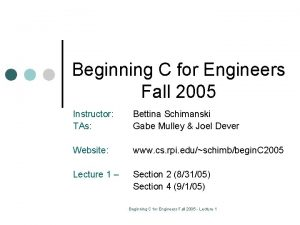 Beginning C for Engineers Fall 2005 Instructor TAs