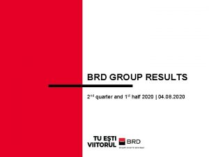 BRD GROUP RESULTS 2 nd quarter and 1