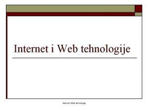 Internet i Web tehnologije Internet i Web tehnologije