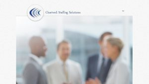Chartwell Staffing Solutions Chartwell Staffing Solutions We Believe