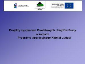 Projekty systemowe Powiatowych Urzdw Pracy w ramach Programu