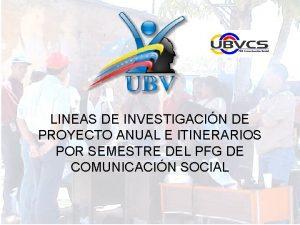 LINEAS DE INVESTIGACIN DE PROYECTO ANUAL E ITINERARIOS