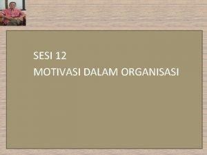 SESI 12 MOTIVASI DALAM ORGANISASI MOTIVASI PengertianDefinisi Motivasi
