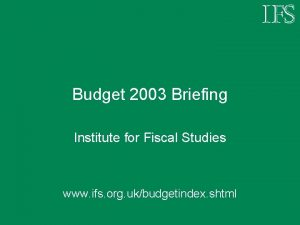 Budget 2003 Briefing Institute for Fiscal Studies www