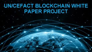 UNCEFACT BLOCKCHAIN WHITE PAPER PROJECT UNCEFACT Whitepaper Project