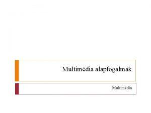 Multimdia alapfogalmak Multimdia Multimdia 2 0 http marcharrington