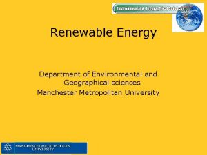 Renewable Energy Department of Environmental and Geographical sciences