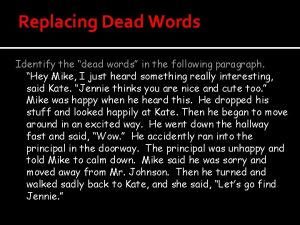 Replacing Dead Words Identify the dead words in