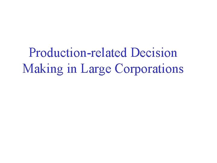 Productionrelated Decision Making in Large Corporations Productionrelated Decision