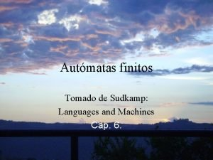 Autmatas finitos Tomado de Sudkamp Languages and Machines