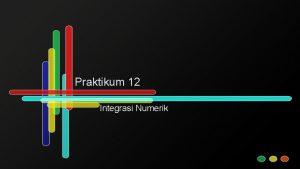 Praktikum 12 Integrasi Numerik Ruang lingkup bahasan Kuadratur