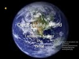 Our Beautiful World Landforms Around The World http