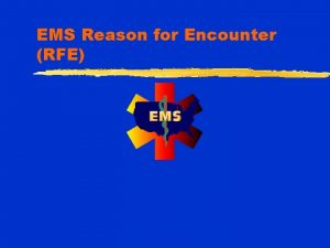 EMS Reason for Encounter RFE Greg Mears MD