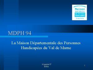 MDPH 94 La Maison Dpartementale des Personnes Handicapes