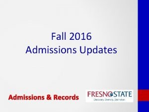 Fall 2016 Admissions Updates Admissions Records Updates since
