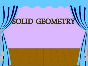 SOLID GEOMETRY SOLID GEOMETRY Following topics will be