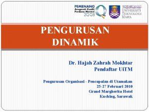PENGURUSAN DINAMIK Dr Hajah Zahrah Mokhtar Pendaftar Ui