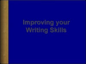 Improving your Writing Skills Write down thoughts and