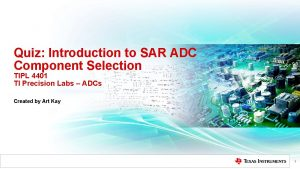 Quiz Introduction to SAR ADC Component Selection TIPL