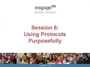 Session 6 Using Protocols Purposefully Engage NY org
