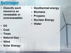 Bellringer Classify each resource as renewable or nonrenewable
