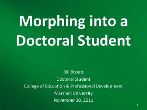Morphing into a Doctoral Student Bill Bissett Doctoral
