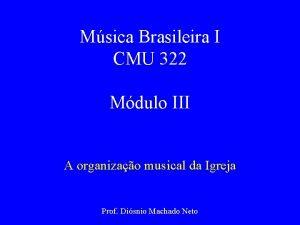 Msica Brasileira I CMU 322 Mdulo III A