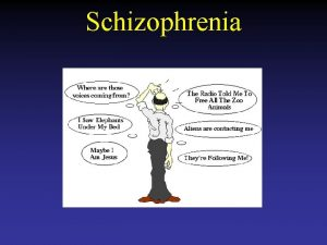Schizophrenia What is Schizophrenia Ability to function is