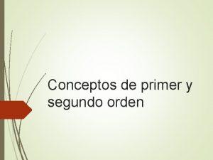 Conceptos de primer y segundo orden Conceptos de