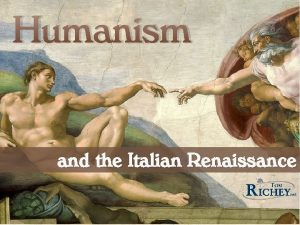 Humanism and the Italian Renaissance The Renaissance French