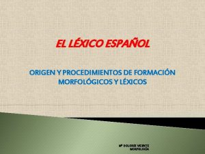 EL LXICO ESPAOL ORIGEN Y PROCEDIMIENTOS DE FORMACIN