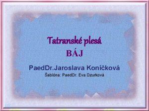 Tatransk ples BJ Paed Dr Jaroslava Konkov ablna