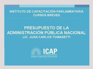 INSTITUTO DE CAPACITACIN PARLAMENTARIA CURSOS BREVES PRESUPUESTO DE