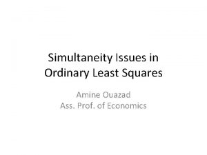 Simultaneity Issues in Ordinary Least Squares Amine Ouazad