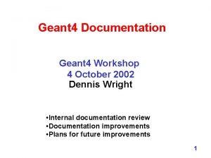Geant 4 Documentation Geant 4 Workshop 4 October