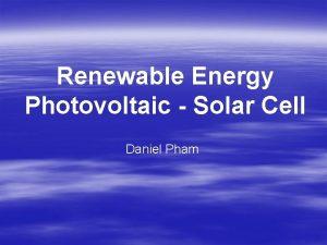 Renewable Energy Photovoltaic Solar Cell Daniel Pham Solar