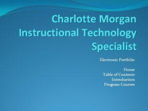 Charlotte Morgan Instructional Technology Specialist Electronic Portfolio Home