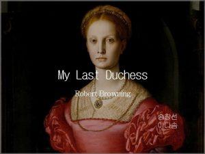 My Last Duchess Robert Browning Robert Browning 18121889