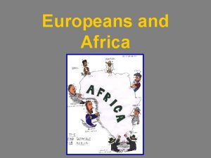 Europeans and Africa First Impressions Europeans described it