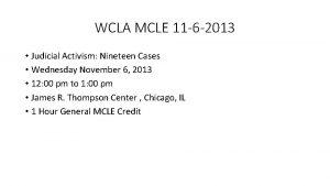 WCLA MCLE 11 6 2013 Judicial Activism Nineteen
