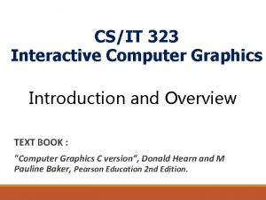 CSIT 323 Interactive Computer Graphics Introduction and Overview