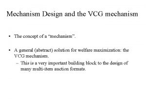 Mechanism Design and the VCG mechanism The concept