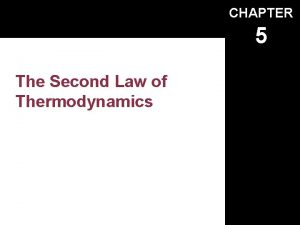 CHAPTER 5 The Second Law of Thermodynamics Copyright