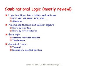 Combinational Logic mostly review z Logic functions truth